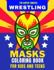 I'm Super Fanatic - Wrestling Masks Coloring Book for Kids and Teens Cover Image