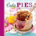 Cutie Pies: 40 Sweet, Savory, and Adorable Recipes Cover Image