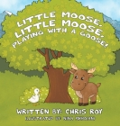 Little Moose, Little Moose, Playing With A Goose! Cover Image