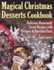 Magical Christmas Desserts Cookbook: Delicious Homemade Sweet Recipes with Pictures and Nutrition Facts Cover Image