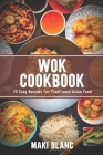 Wok Cookbook: 70 Easy Recipes For Traditional Asian Food Cover Image