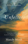 Unfettered: Imagining a Childlike Faith Beyond the Baggage of Western Culture Cover Image
