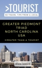 Greater Than a Tourist- Greater Piedmont Triad North Carolina USA: 50 Travel Tips from a Local Cover Image