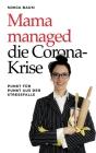 Mama managed die Corona-Krise: Punkt für Punkt aus der Stressfalle Cover Image