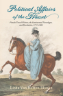 Political Affairs of the Heart: Female Travel Writers, the Sentimental Travelogue, and Revolution, 1775-1800 (Transits: Literature, Thought & Culture 1650-1850) Cover Image