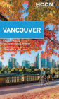 Moon Vancouver: With Victoria, Vancouver Island & Whistler: Neighborhood Walks, Outdoor Adventures, Beloved Local Spots (Travel Guide) Cover Image