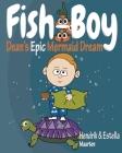Fish-Boy, Dean's Epic Mermaid Dream Cover Image