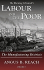 Labour and the Poor Volume V: The Manufacturing Districts Cover Image
