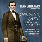 Lincoln's Last Trial Lib/E: The Murder Case That Propelled Him to the Presidency Cover Image