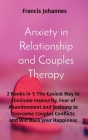 Anxiety in Relationship and Couples Therapy: 2 Books in 1: The Easiest Way to Eliminate Insecurity, Fear of Abandonment and Jealousy to Overcome Coupl Cover Image