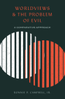Worldviews and the Problem of Evil: A Comparative Approach Cover Image