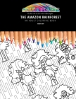 The Amazon Rainforest: AN ADULT COLORING BOOK: An Awesome Coloring Book For Adults Cover Image