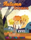 Autumn Scenes Coloring Book: A Coloring Book for Adults Featuring Relaxing Autumn Scenes and Beautiful Fall Inspired Landscapes Cover Image