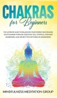 Chakras for Beginners: The Ultimate Guide to Balancing Your Energy and Healing Your Chakras Through Essential Oils, Crystals, Yoga and Awaren Cover Image