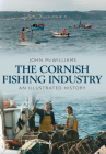 The Cornish Fishing Industry: An Illustrated History Cover Image