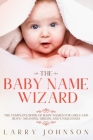 The Baby Name Wizard: The Complete Book of Baby Names for Girls and Boys - Meaning, Origin, and Uniqueness Cover Image