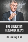 Bad Choices In Terlingua Texas: The True Stoy Of Jim: Jim Terrell Cover Image