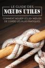 Le Guide des Noeuds Utiles: Comment Nouer les 25+ Noeuds de Corde les Plus Pratiques Cover Image
