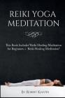 Reiki Yoga Meditation: This Book IncludesReiki Healing Meditation for Beginners + Reiki Healing Meditation Cover Image