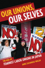 Our Unions, Our Selves: The Rise of Feminist Labor Unions in Japan Cover Image
