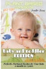 Plant Based Cookbook Baby and Toddler Edition: Perfectly-Portioned Recipes for Your Baby (6 months to 3 years) Cover Image