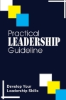 Practical Leadership Guideline: Develop Your Leadership Skills: Positive Insights For Leading Cover Image