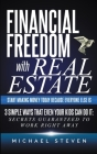 Financial Freedom With Real Estate: Start Making Money Today Because Everyone Else Is: 3 Simple Ways That Even Your Kids Can Do It: Secrets Guaranteed Cover Image