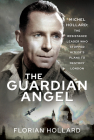 The Guardian Angel: Michel Hollard: The Resistance Leader Who Stopped Hitler's Plans to Destroy London Cover Image