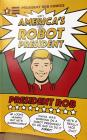 America's First Robot President: President Rob Cover Image