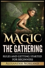 Magic The Gathering: Rules and Getting Started For Beginners: Rules and Getting Started For Beginners (MTG, Strategies, Deck Building, Rule Cover Image