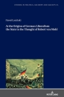 At the Origins of German Liberalism: the State in the Thought of Robert von Mohl (Studies in Politics #35) Cover Image