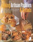 Baking Artisan Pastries & Breads: Sweet and Savory Baking for Breakfast, Brunch, and Beyond Cover Image