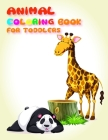 Animal Coloring Book for Toddlers: Fun and Cute Coloring Book for Children, Preschool, Kindergarten age 3-5 (Early Learning #11) Cover Image