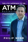 The A to Z Approach to the ATM Business: How to Earn Extra Income by Owning Your Own ATM Cover Image