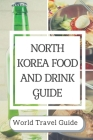 North Korea Food And Drink Guide: World Travel Guide: North Korean Pork Recipes Cover Image