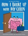 How I Broke Up with My Colon: Fascinating, Bizarre, and True Health Stories Cover Image
