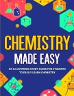 Chemistry Made Easy: An Illustrated Study Guide For Students To Easily Learn Chemistry Cover Image