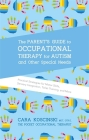 The Parent's Guide to Occupational Therapy for Autism and Other Special Needs: Practical Strategies for Motor Skills, Sensory Integration, Toilet Trai Cover Image