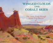 Winged Clouds and Cobalt Skies: The 1930s Frank Reaugh Sketch Trip Diaries of Lucretia Donnell (Hardcover) Cover Image