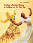 Teaching a People's History of Abolition and the Civil War Cover Image