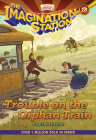 Trouble on the Orphan Train (Imagination Station Books #18) Cover Image