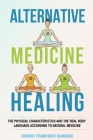Alternative Medicine Healing: The physical characteristics and the real body language according to natural medicine Cover Image
