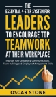 The Essential 4-Step System for Leaders to Encourage Top Teamwork at Their Workplace: Improve Your Leadership Communication, Team Building and Employe Cover Image