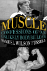 Muscle: Confessions of an Unlikely Bodybuilder Cover Image