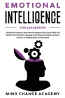 Emotional Intelligence For Leadership: A Practical Guide To Learn How To Improve Your Social Skills And Master Your Emotions, Manage And Influence Peo Cover Image
