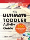 The Ultimate Toddler Activity Guide: Fun & Educational Toddler Activities to do at Home or Preschool (Early Learning #3) Cover Image