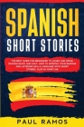 Spanish Short Stories: The Best Guide for Beginners to Learn and Speak Spanish Quick and Easy. How to Improve Your Reading and Listening Skil Cover Image