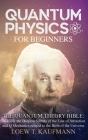 Quantum Physics for Beginners: The Quantum Theory Bible: Discover the Deepest Secrets of the Law of Attraction and Q Mechanics related to the Birth o Cover Image