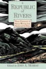 A Republic of Rivers: Three Centuries of Nature Writing from Alaska and the Yukon Cover Image