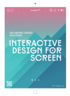 Interactive Design for Screen: 100 Graphic Design Solutions. Cover Image
